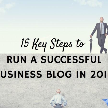15 KeySteps to RunaSuccessful Business Blog in 2016