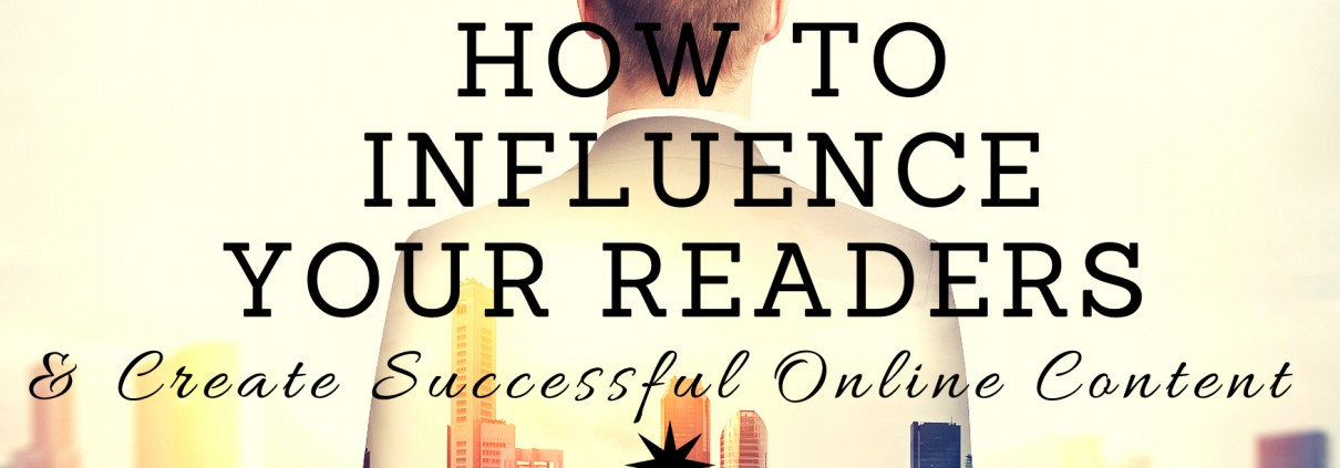 How to influence your readers create successful content how to influence your readers create successful content fandeluxe Choice Image