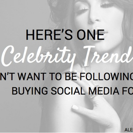 Here's One Celebrity Trend You Don't Want to be Following: Buying Social Media Followers