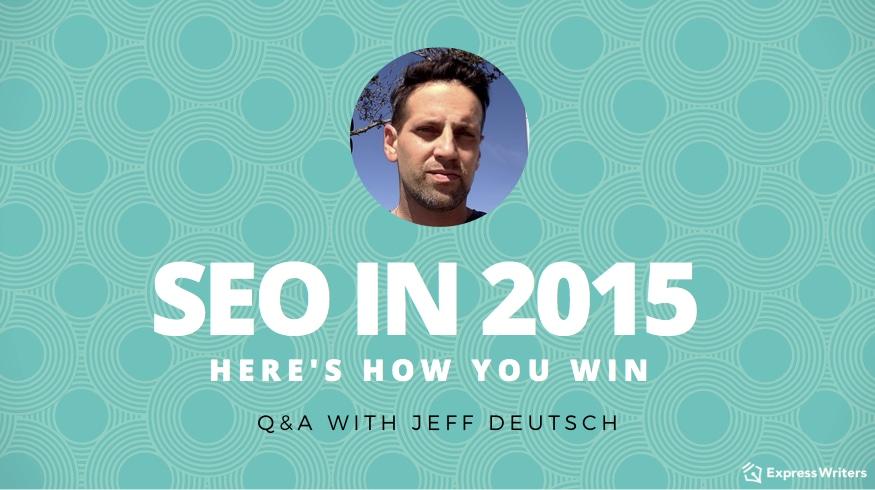 SEO of 2015 Q&A with Jeff Deutsch