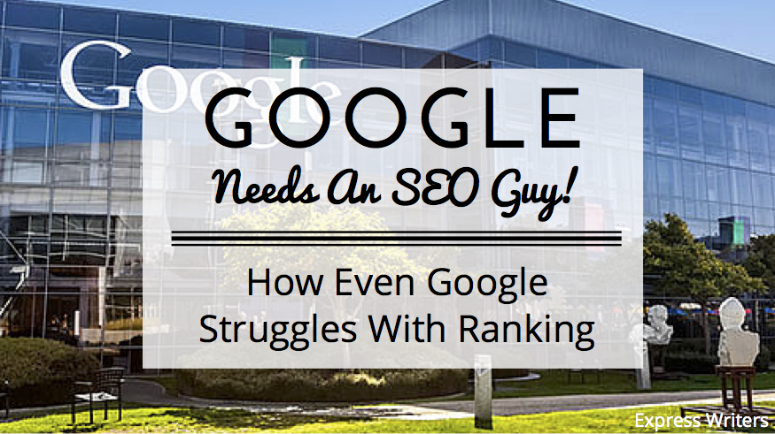 Yep, even Google is hiring for an SEO expert to help them with their own rankings. No, that's not ironic...at all...