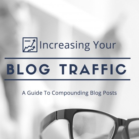 A Guide To Compounding Blog Posts: Increase Your Blog Traffic Month after Month