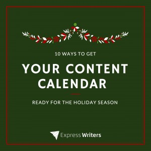 10 Easy Ways to Get Your Content Calendar Ready for the Holiday Season