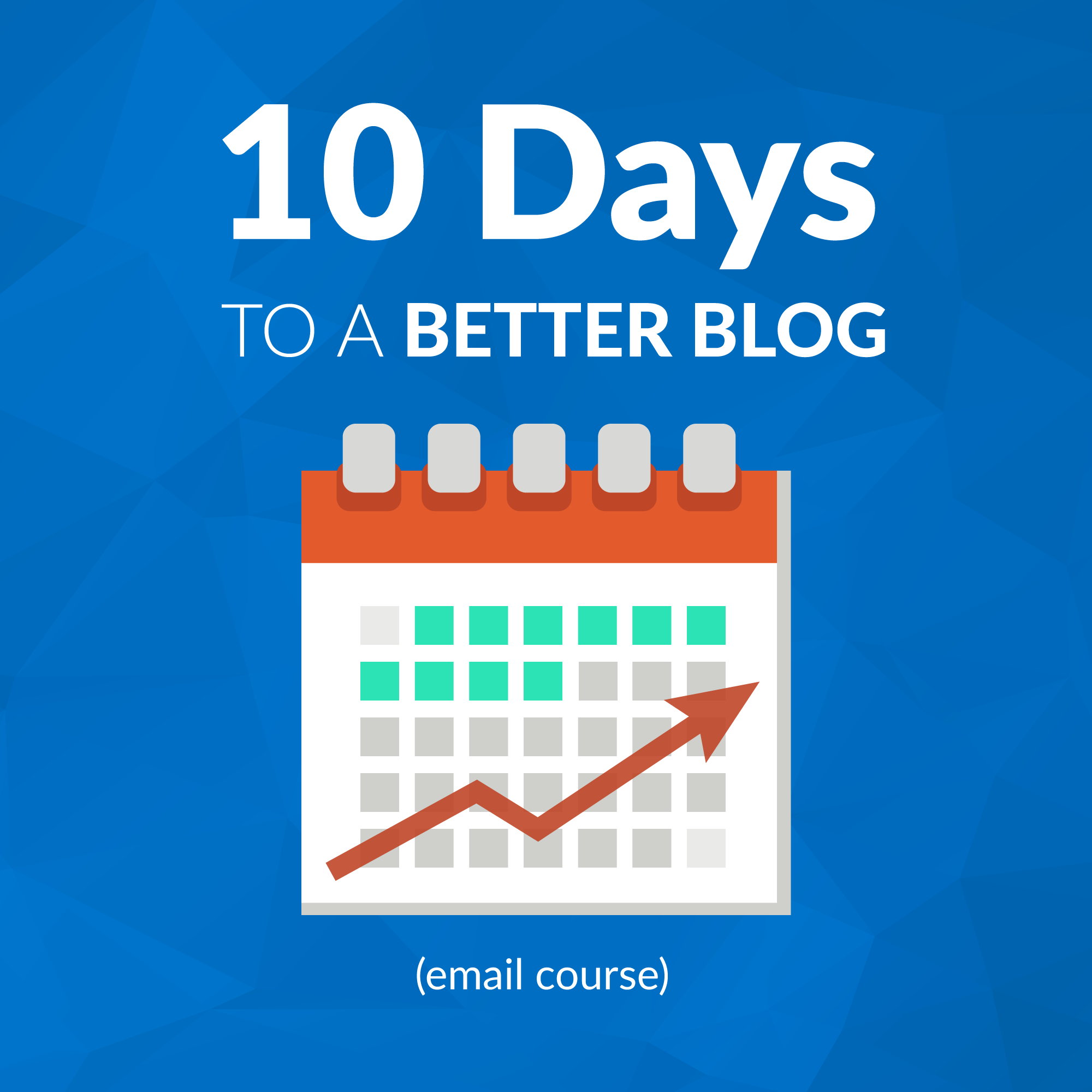 10 Days To A Better Blog Email Course
