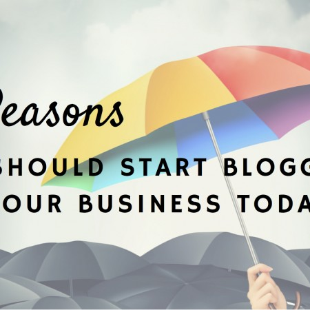 10 Reasons You Should Start Blogging for Your Business Today