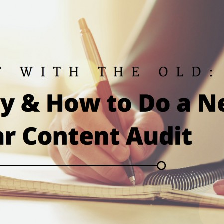 Out with the Old: Why & How to Do a New Year Website Content Audit
