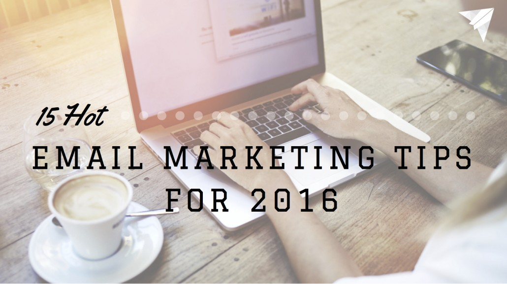 Email Marketing Tips for 2016