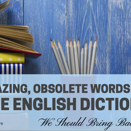 30 Amazing, Obsolete Words in the English Dictionary We Should Bring Back to Life