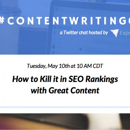 ContentWritingChat May 10 2016 Recap: How to Kill it in SEO Rankings with Great Content