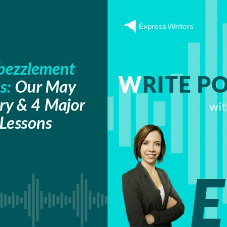 The Write Podcast, Episode 13: From Embezzlement to Success, Our May 2016 Story & 4 Major Biz Lessons