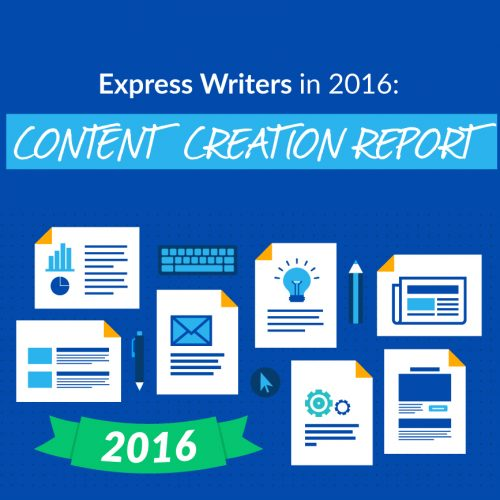 2016 Content Creation Report: A Retrospective Look at One of the Busiest Years for Express Writers