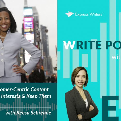 The Write Podcast, Episode 18: The Secrets of Customer-Centric Content: How to Discover What Keeps Them Craving More with Keesa Schreane