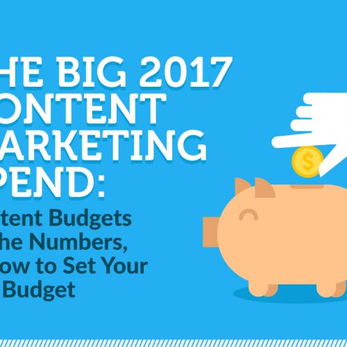 The Big 2017 Content Marketing Spend: Content Budgets by the Numbers, & How to Set Your CM Budget (Infographic)