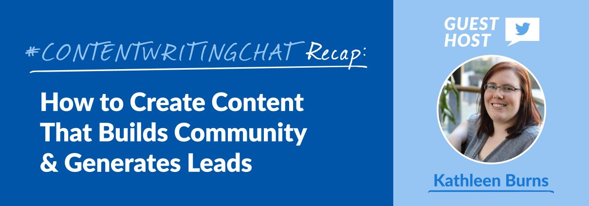 #ContentWritingChat, creating content that builds community, creating content that generates leads, how to create content