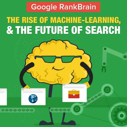 Google RankBrain, The Rise of Machine-Learning, and The Future of Search