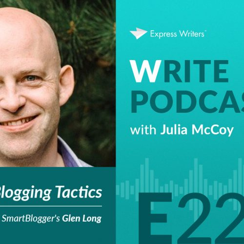 The Write Podcast, E22: Advanced Blogging Tactics with SmartBlogger's Glen Long