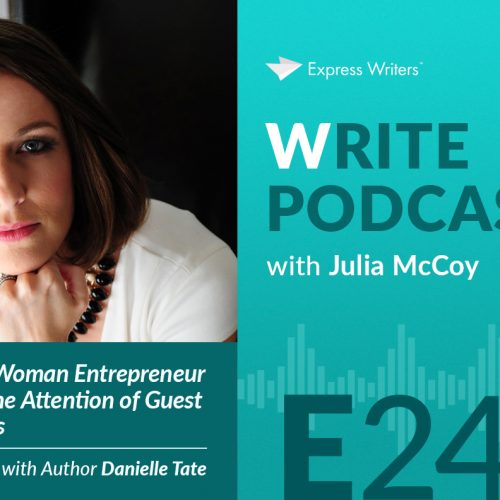 The Write Podcast, E24: On Becoming a Woman Entrepreneur & How to Win The Attention of Guest Blogs Like Forbes, with Author Danielle Tate