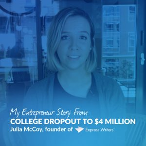 "The Story Behind Express Writers: Julia McCoy, Founder Shares ""From College Dropout to  Million"""