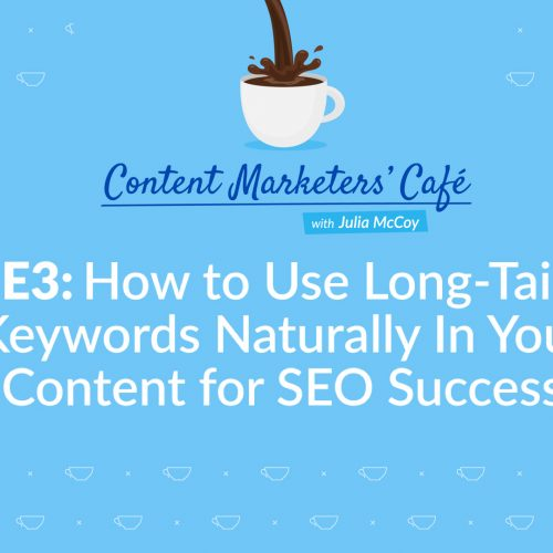 The Content Marketer's Café with Julia McCoy, Episode 3: How to Use Long-Tail Keywords Naturally In Your Content for SEO Success