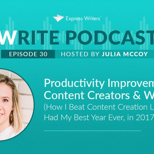 The Write Podcast, E30: Productivity Improvement for Content Creators & Writers (How I Beat Content Creation Laziness & Had My Best Year Ever, in 2017)