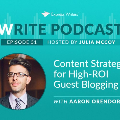 ​The Write Podcast, E31: Content Strategy for High-ROI Guest Blogging with Aaron Orendorrf