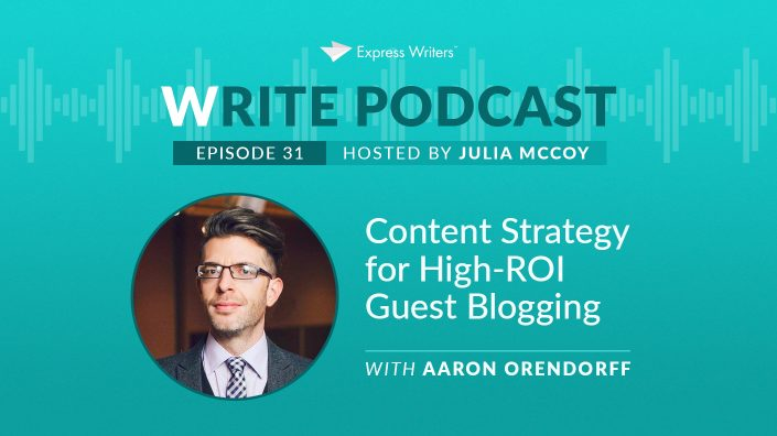 E31 Content Strategy for High-ROI Guest Blogging with Aaron Orendorff