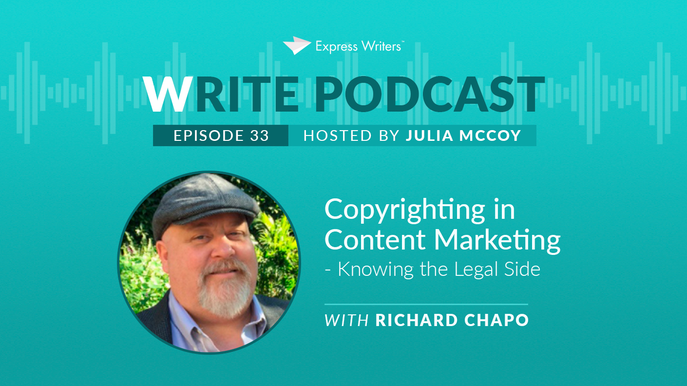​The Write Podcast, E33: Copyrighting in Content Marketing – Knowing the Legal Side with Richard Chapo