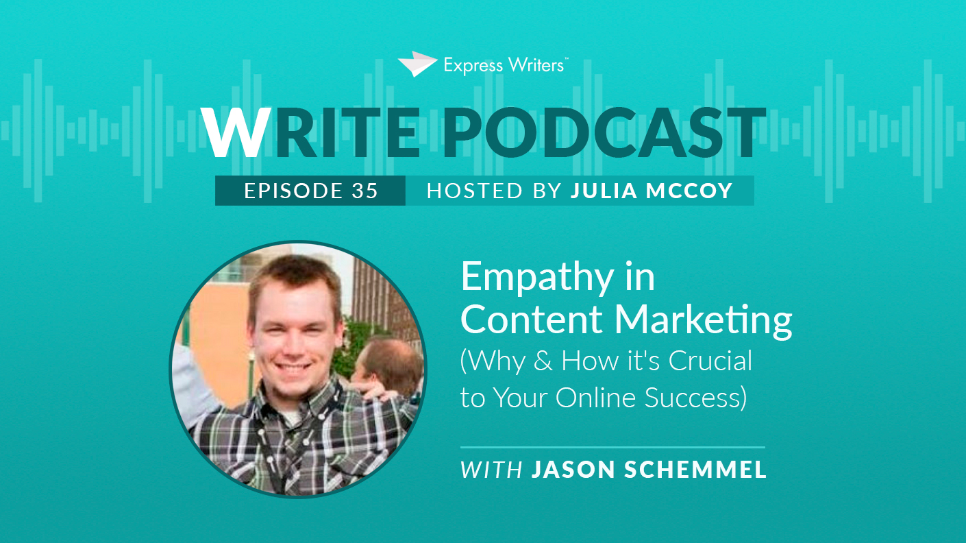 The Write Podcast, E35: Empathy in Content Marketing with Jason Schemmel (Why & How it's Crucial to Your Online Success)