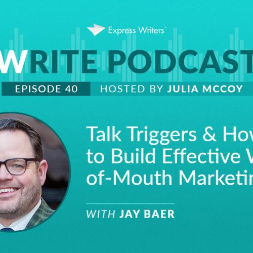 The Write Podcast, Episode 40: Jay Baer on Talk Triggers & How to Build Effective Word-of-Mouth Marketing