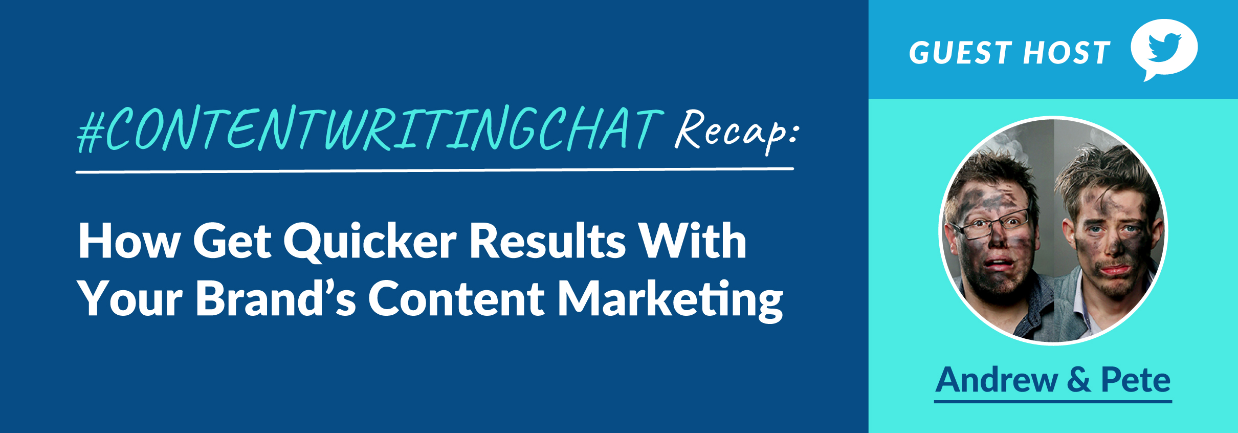 #ContentWritingChat Recap: How to Get Quicker Results With Your Brand's Content Marketing with Andrew & Pete