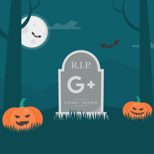 Google Plus Shuts Down: What You Need to Know (R.I.P. June 2011 – October 2018)