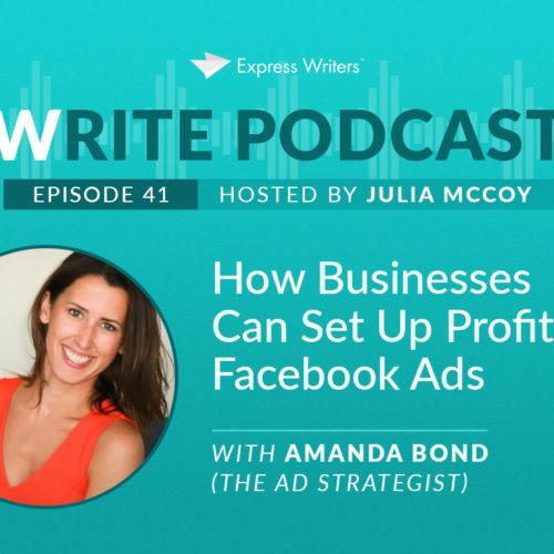 The Write Podcast, Episode 41: How Businesses Can Set Up Profitable Facebook Ads with Amanda Bond (The Ad Strategist)