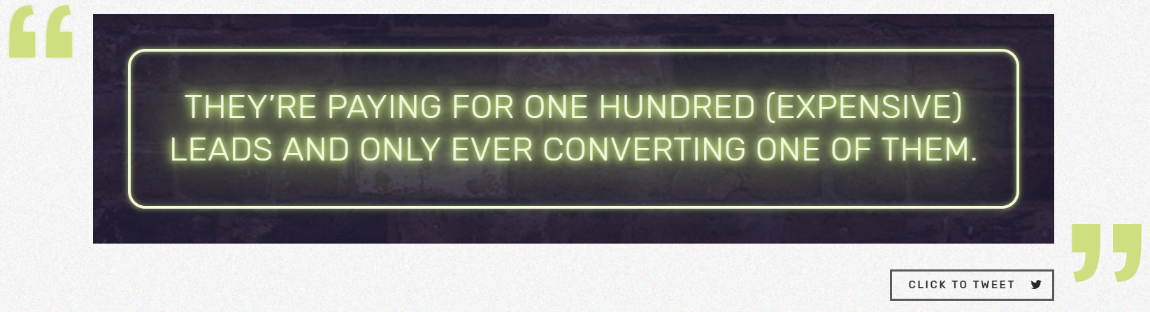 "screenshot of quote ""they're paying for one hundred (expensive) leads and only ever converting one of them"""