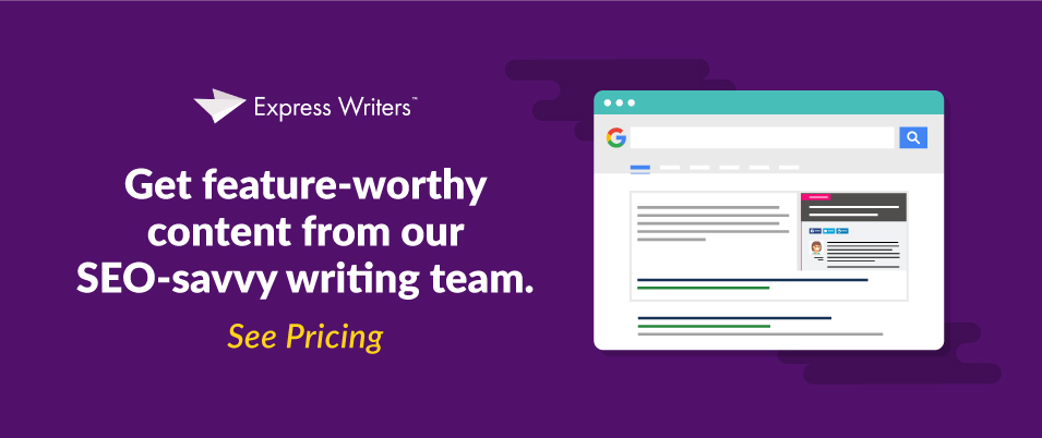 Get feature-worthy content from our SEO-savvy writing team. See pricing.