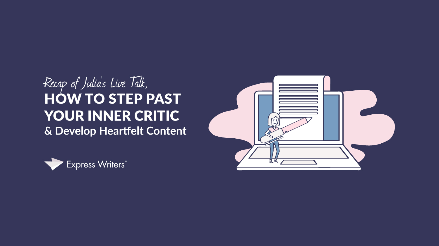 Step past your inner critic and develop heartfelt content