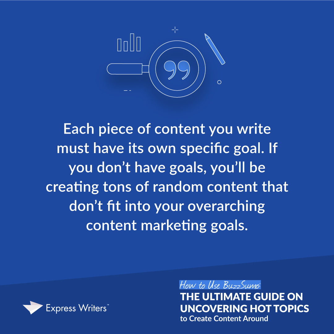 Every piece of content must have a specific goal